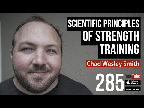 Scientific Principles of Strength Training w/ Chad Wesley Smith 285