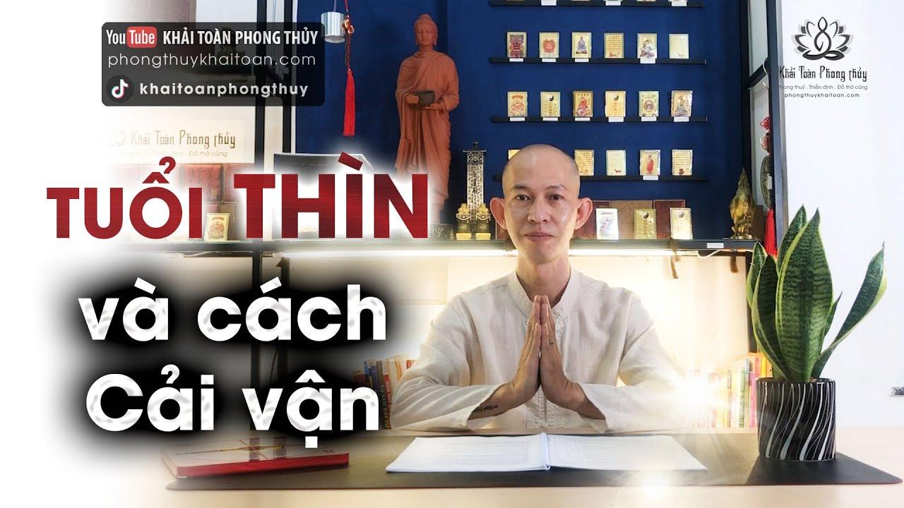 Tuổi Thìn và cách cải vận theo mệnh khuyết    Thầy Khải Toàn – Phong thủy & Thiền Định