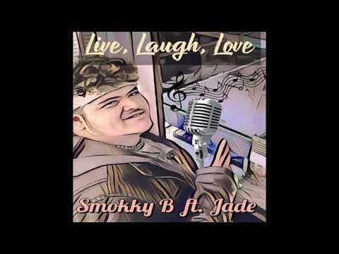 Smokky B   Live, Laugh, Love Feat Jade