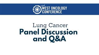 2021 West Oncology | Lung Cancer | Panel Discussion and Q&A