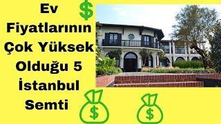 Ev Fiyatlarının Çok Yüksek Olduğu 5 İstanbul Semti (Fiyatlar Uçuyor)