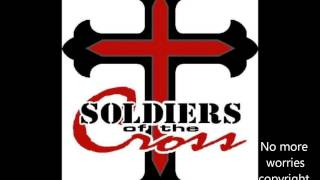 Soldiers of the cross-No more worries