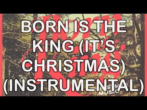 Born Is The King (It's Christmas) (Instrumental) - Born Is The ...