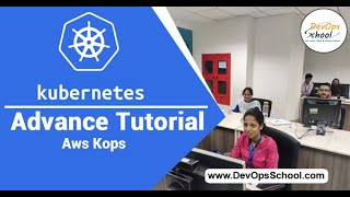 Kubernetes Advance Tutorial for Beginners with Demo 2020 (Aws kops )  — By DevOpsSchool
