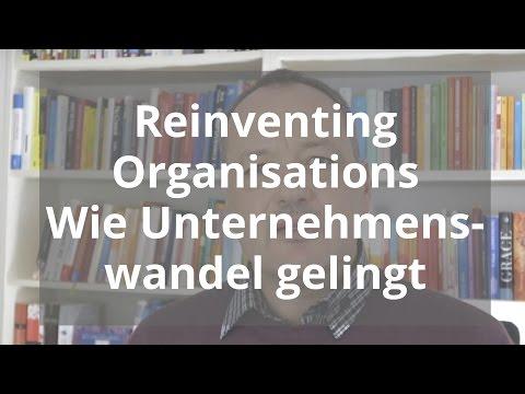 Reinventing Organizations - wie Unternehmenswandel gelingt