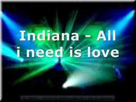 Indiana  All i need is love