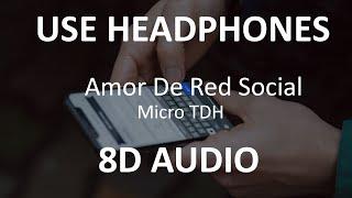 Micro TDH - Amor De Red Social ( 8D Audio ) 🎧