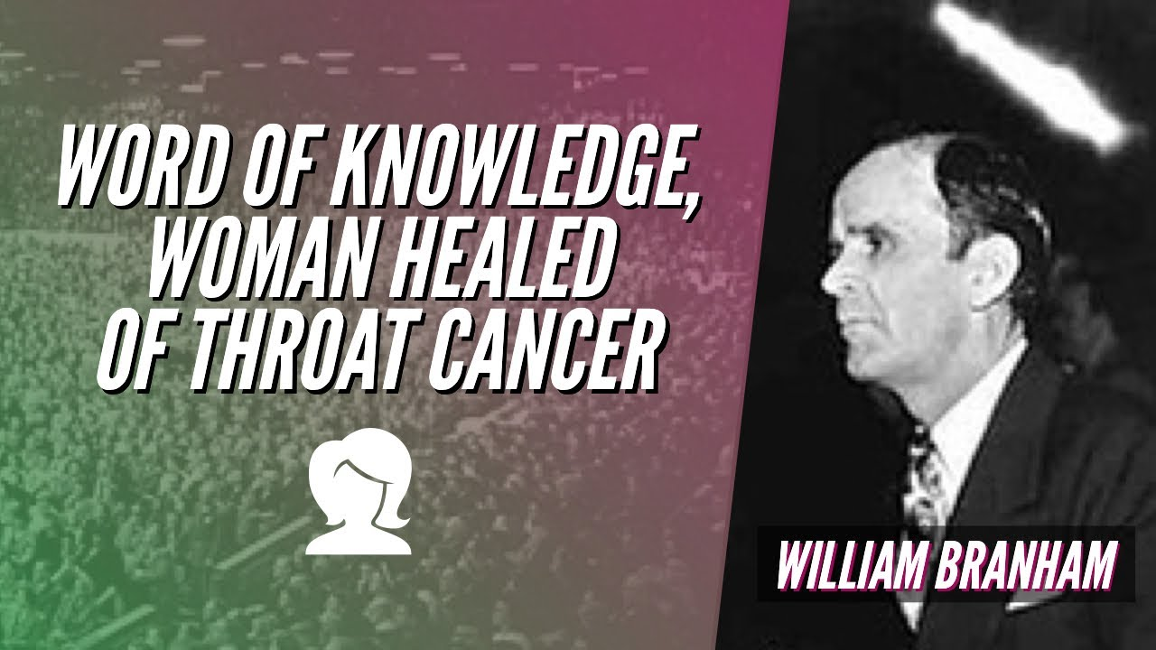WORD OF KNOWLEDGE, WOMAN HEALED OF THROAT CANCER | William Branham