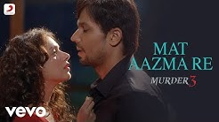 Pritam - Mat Aazma Re Full Video|Murder 3|Randeep Hooda|Aditi Rao|KK|Sayeed Quadri