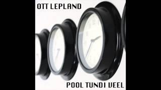 Ott Lepland - Pool tundi veel