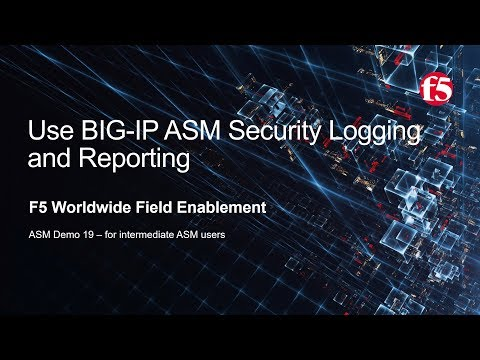 ASM Demo 19 - Use Security Logging and Reporting with F5 BIG-IP ASM