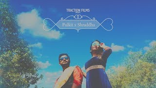 PULKIT X SHRADDHA l BEST PRE WEDDING l TRACTION FILMS & TEAM
