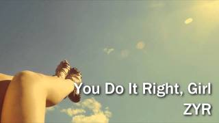 Repeat youtube video You Do It Right, Girl - ZYR (NEW SONG 2012)
