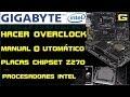 Hacer overclock con placas GIGABYTE chipset z270 (manual y autamático) procesadores intel con K