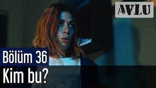 Avlu 36. Bölüm - Kim Bu?