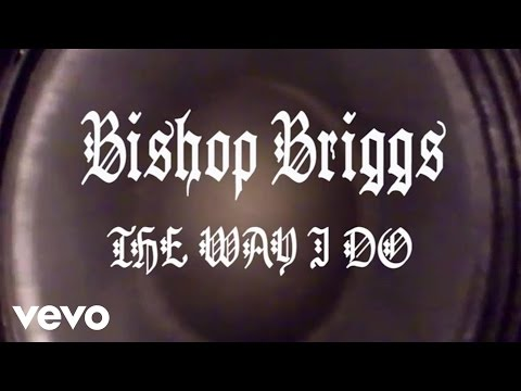Bishop Briggs - The Way I Do (Audio)