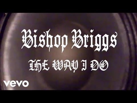 Bishop Briggs  The Way I Do Audio