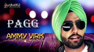 Pagg || Ammy Virk || Latest Punjabi Full Songs 2015