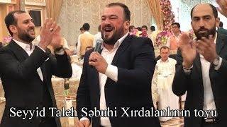 Seyyid Taleh - Səbuhi Xırdalanlının toyu 06.09.2018