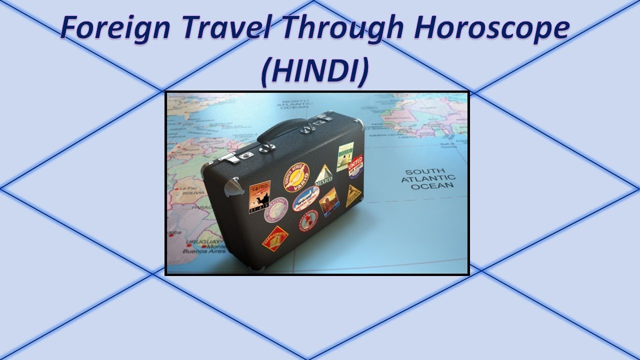 Foreign Travel & Settlememts Through Horoscope- HINDI