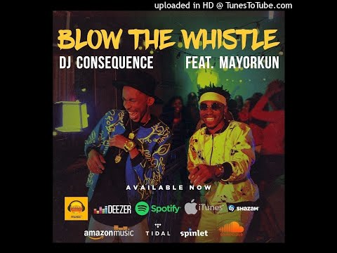 DJ CONSEQUENCE FT MAYORKUN - BLOW THE WHISTLE (OFFICIAL AUDIO)