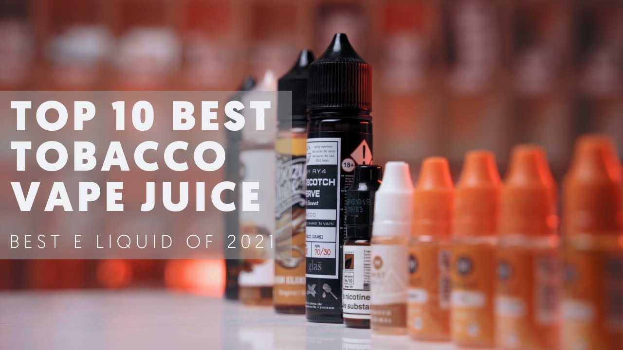Top 10 Best Tobacco Flavoured Vape Juice For 2021 (UK Market)