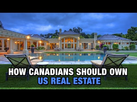 How Canadians Should Own U.S. Real Estate