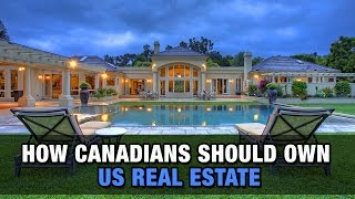 How Canadians Should Own U.S. Real Estate
