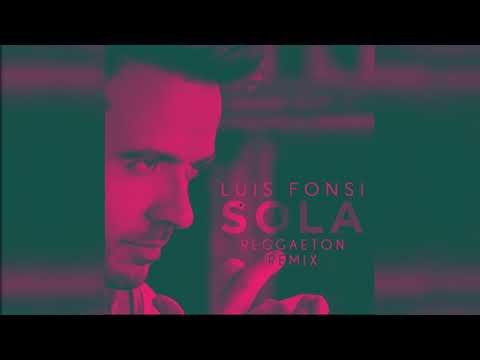 Luis Fonsi - Sola (Reggaeton Remix)