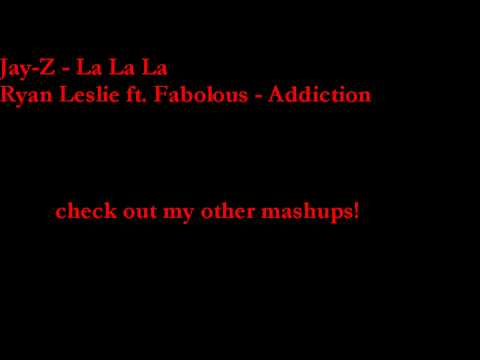 Mash Up - Addiction vs. La La La (Ryan Leslie & Fabolous vs Jay-Z)