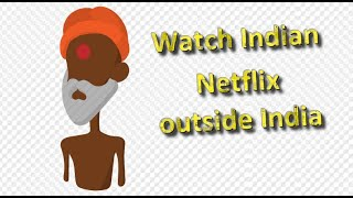 How to watch Indian Netflix abroad?