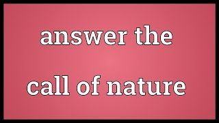 Answer the call of nature Meaning