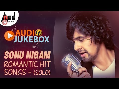 Sonu Nigam Romantic Hit Songs - (Solo) | Kannada Audio Jukebox 2018 |