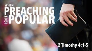 When Preaching Isn't Popular - 2 Timothy 4:1-5