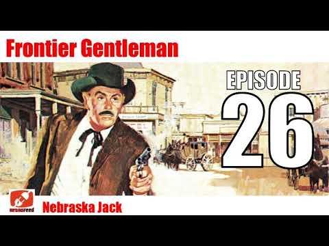 Frontier Gentleman - 26 - Nebraska Jack - Old Western Radio Show like Gunsmoke