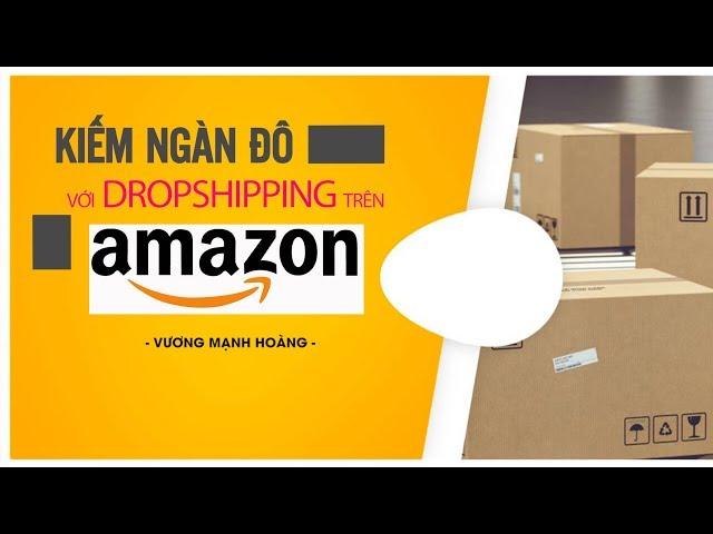 Kiếm ngàn đô với Dropshipping trên Amazon
