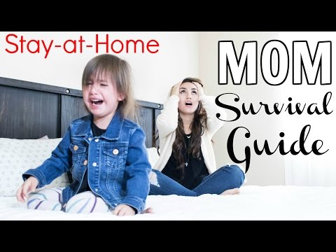 Stay-At-Home Mom Survival Guide! 2017
