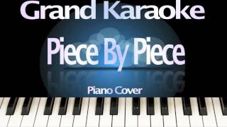 Piece By Piece - LOWER KEY - (Idol Version) (Originally by Kelly Clarkson) [Piano Karaoke]
