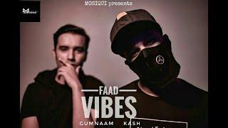 FAAD VIBES - GUMNAAM x KASH
