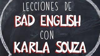 Lecciones de Bad English con Karla Souza