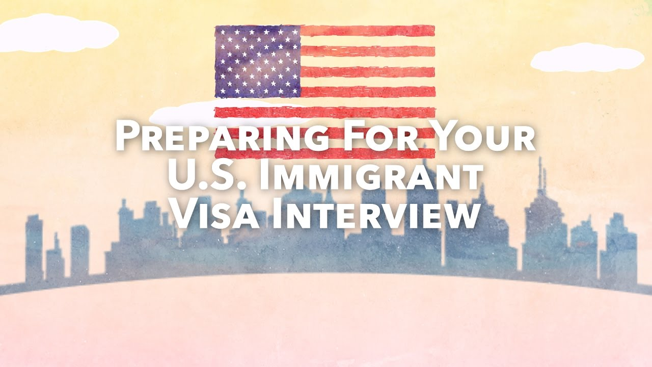 Preparing for Your U S  Immigrant Visa Interview