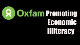 The Economic Illiteracy of Oxfam