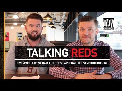 Talking Reds: Liverpool 4 West Ham 1, Gutless Arsenal, Big Sam Shithousery