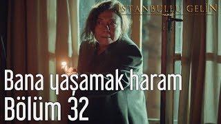 İstanbullu Gelin 32. Bölüm - Bana Yaşamak Haram