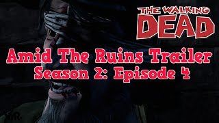 Walking Dead Game: Amid The Ruins Trailer (Season 2 Episode 4)
