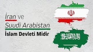 Suudi Arabistan ve İran İslam Devleti midir? - Nureddin Yıldız