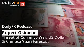 Threat of Currency War, US Dollar & Chinese Yuan Forecast