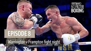 No Filter Boxing episode eight | Warrington v Frampton fight night