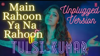 Main Rahoon Ya Na Rahoon (Unplugged Version) by Tulsi Kumar | Indie Hain Hum Season 2 | Episode: 8