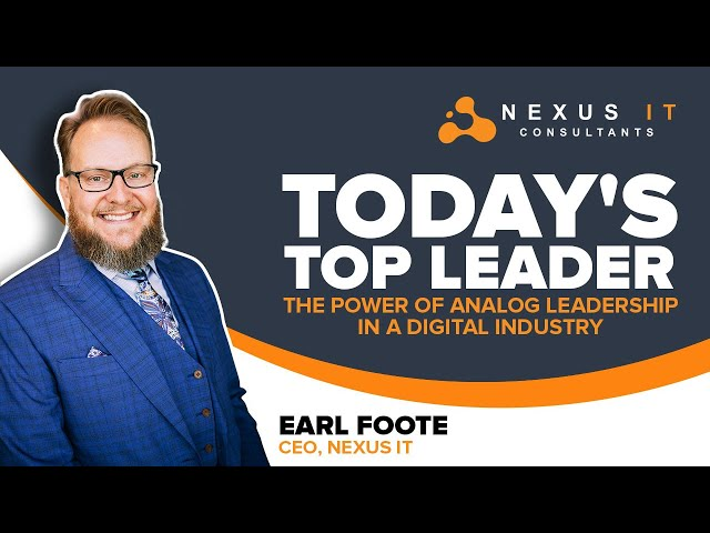 Earl Foote: The Power of Analog Leadership in a Digital Industry | Today's Top Leaders | Part 1